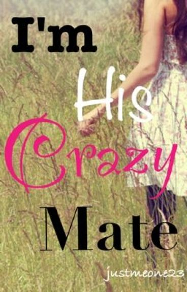I'm his Crazy Mate