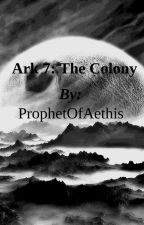 Ark 7: The Colony by ProphetOfAethis