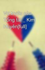 Vợ trước của Tổng tài _ Kim Huyên[full] by vipkungd