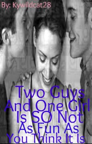 Two Guys And One Girl Is SO Not As Fun As You Think It Is