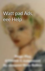 Watt pad Ads  eee Help by newpoet