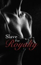 A Slave For Royalty by x_MissTara_x