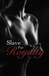 A Slave For Royalty by FlawlesslyFabulous