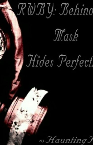 Behind The Mask Hides Perfection.