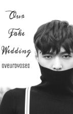 Our Fake Wedding | A Lay EXO FanFiction | {Rewriting} by oveurdyosed