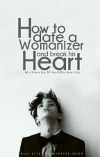 How to Date a Womanizer and Break his Heart by Anikka_Hearts