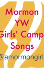 Mormon-Young Women- Girls Camp Songs by amormongirl