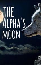 The Alpha's Moon by xAdorably_Awkwardx