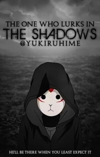 The One who lurks in the shadows (Naruto)