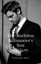 The Ruthless Billionaire's Son by tallulahbell