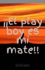 ¡¡El play boy es mi mate!! by GirlCat01