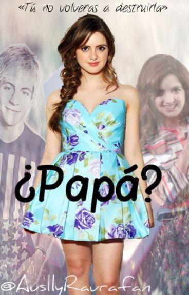 ¿Papá? •Ally• ~Raura~
