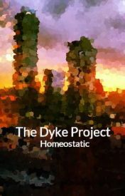 The Dyke Project by OnToBetterThings