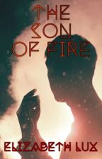 The Son of Fire by Elizabeth_Lux