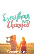Everything Has Changed by OreoandMint