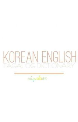 KOREAN ENGLISH-FILIPINO DICTIONARY - shennyca - Wattpad