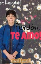 Perdón, Te Amo. (Jos Canela y Tú) by Danielafab6