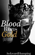 Blood Runs Gold (Boyxboy) by AwkwardHumping