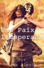 Uma Paixão Inesperada by Sarinhaalexia_