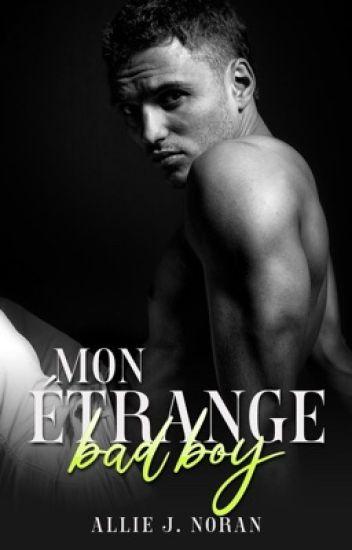 Mon étrange bad boy: Tome 1 [En Réécriture]