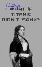 What if Titanic didn't Sank? by SuicidalBiatch