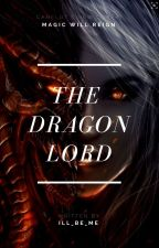 The Dragon Lord (Under editing, Incomplete) by viveutvivas