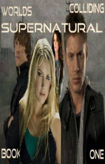 Worlds Colliding (Supernatural) Book One