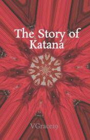 The Story of Katana by VGrace19