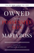 Owned By The Possessive Son Of a Mafia Boss by BitterInLoveForever