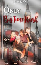 Only Big Time Rush. by BeatriceRushers