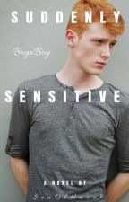 Suddenly Sensitive (BoyxBoy)(On Hold Until Further Notice) by SeaOfHazel