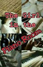 THE GIRL IN THE PIANO ROOM by YouremyDestiny08