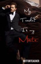 My teacher is my mate (#Wattys2015) by hotforteacher
