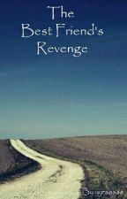 The Best Friend's Revenge by yyzaaaaa