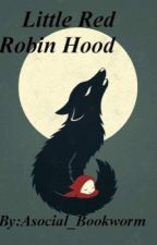 Little Red Robin Hood by Asocial_Bookworm
