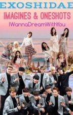 EXOSHIDAE IMAGINES & ONESHOTS {TEMP. CLOSE} by IWannaDreamWithYou