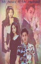 [COMPLETED] My Senior is My Husband (Chanyeol EXO fanfic) by Park__Jisoo