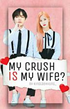 my crush is my wife?? by kingtaehyung_