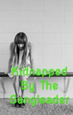 Kidnapped By The Gangleader by fallen_angel102