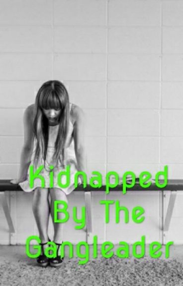 Kidnapped By The Gangleader
