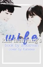 Kim Taehyung's Wife [A BTS Fanfic] by imkxrean