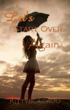 Let's Start Over Again (Book 2 CNB) by KittyBlack00