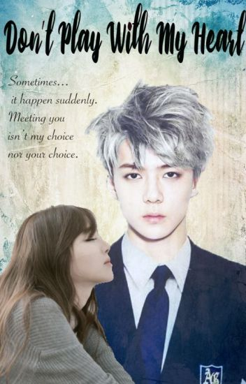 Don't Play With My Heart!(EXO Sehun Fanfiction)
