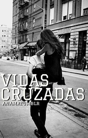 Vidas Cruzadas | Pausada by anamatumblr