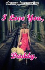 I Love You Daddy by ohsnap_imamazing