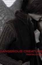 Dangerous Creatures [Billy Unger Fanfic] by Kickurass