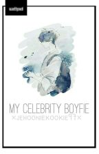 My Celebrity Boyfie [Completed] by Jehooniekookie97