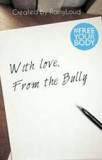 With Love, From The Bully by GodsGirl971