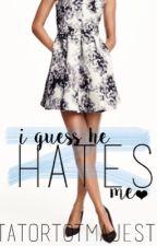 I Guess He Hates Me(COMPLETE) by tatortotmajesty