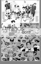 """""""Amigos"""". -»GOT7 [EDITANDO] by canmin__"""